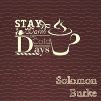 Solomon Burke - Stay Warm On Cold Days