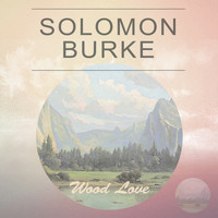 Solomon Burke - Wood Love