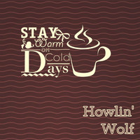 Howlin' Wolf - Stay Warm On Cold Days