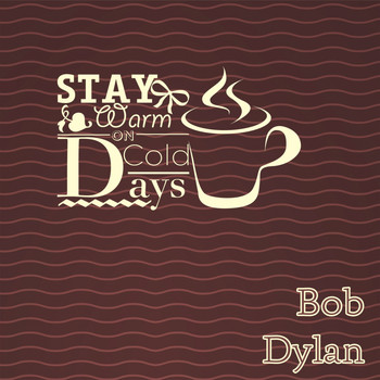 Bob Dylan - Stay Warm On Cold Days