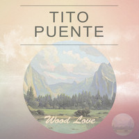 Tito Puente - Wood Love