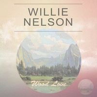 Willie Nelson - Wood Love
