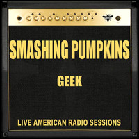 Smashing Pumpkins - Geek (Live [Explicit])