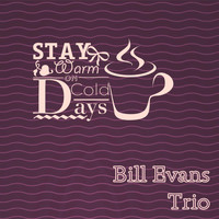 Bill Evans Trio - Stay Warm On Cold Days