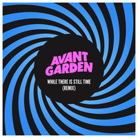 Avant Garden - While There Is Still Time (Remix)