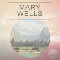 Mary Wells - Wood Love