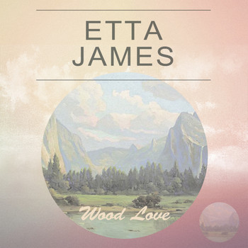 Etta James - Wood Love