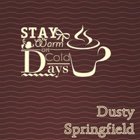 Dusty Springfield - Stay Warm On Cold Days