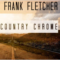 Frank Fletcher - Country Chrome