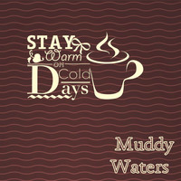 Muddy Waters - Stay Warm On Cold Days