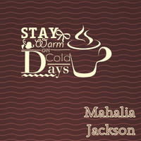 Mahalia Jackson - Stay Warm On Cold Days