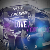 Indo Cheena - Love Don't Hate (Explicit)