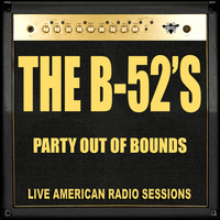 The B-52's - Party Out Of Bounds (Live)