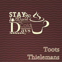 Toots Thielemans - Stay Warm On Cold Days