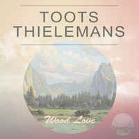 Toots Thielemans - Wood Love