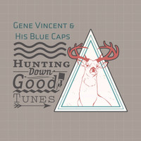 Gene Vincent & His Blue Caps - Hunting Down Good Tunes