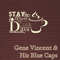 Gene Vincent & His Blue Caps - Stay Warm On Cold Days