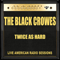 The Black Crowes - Twice as Hard (Live)
