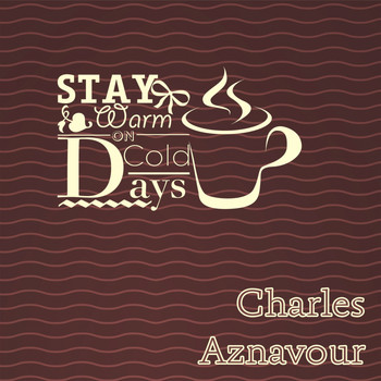 Charles Aznavour - Stay Warm On Cold Days