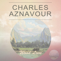 Charles Aznavour - Wood Love