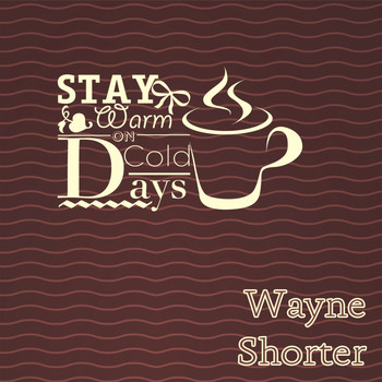 Wayne Shorter - Stay Warm On Cold Days