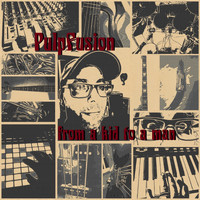 PulpFusion - From a Kid to a Man