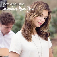 Lace Acoustic - Somewhere Near You (Acoustic Version)