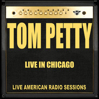 Tom Petty - Live in Chicago (Live)
