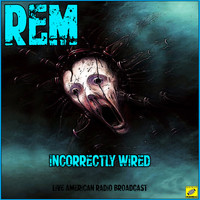 R.E.M. - Incorrectly Wired (Live)