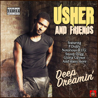 Usher - Usher and Friends - Deep Dreamin' (Explicit)