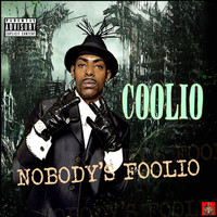 Coolio - Nobody's Foolio (Explicit)