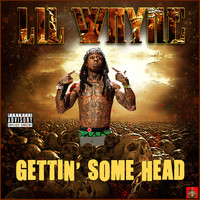 Lil Wayne - Gettin' Some Head (Explicit)