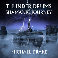 Michael Drake - Thunder Drums Shamanic Journey
