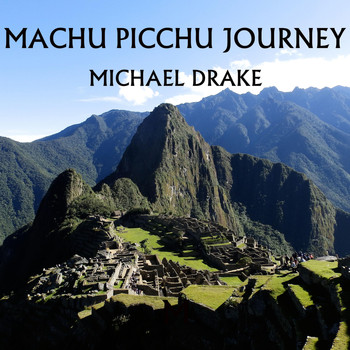 Michael Drake - Machu Picchu Journey