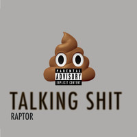 Raptor - Talking Sh!t (Explicit)