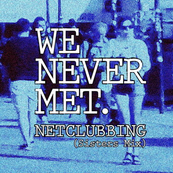 We Never Met - Netclubbing (Sisters Mix)