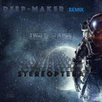 Stereoptera, Deep-Maker - I Want To Get A Party