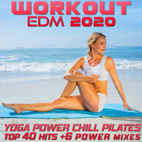Workout Electronica - Workout EDM 2020 - Yoga Power Chill Pilates Top 40 Hits +6 Power Mixes