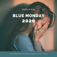 Shades Of Blue - Blue Monday 2020: Anti Depression Songs for the Saddest Day of the Year