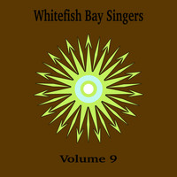 Whitefish Bay Singers - Whitefish Bay Singers, Vol. 9