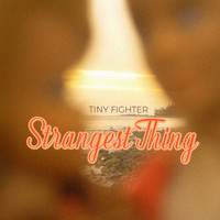 Tiny Fighter - Strangest Thing