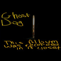 Ghost Dog - This Album Was Recorded In A Closet