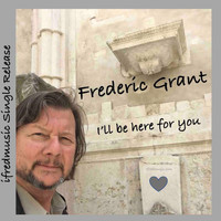 Frederic Grant - I'll Be Here For You