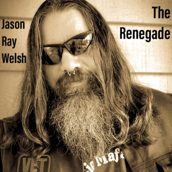 Jason Ray Welsh - The Renegade