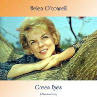 Helen O'Connell - Green Eyes (Remastered 2020)