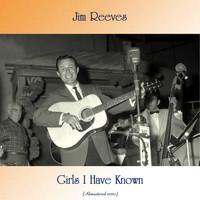 Jim Reeves - Girls I Have Known (Remastered 2020)