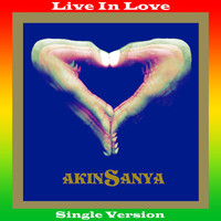 Akinsanya - Live in Love (Single Version)
