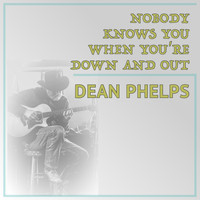 Dean Phelps - Nobody Knows You When You're Down and Out