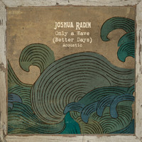 Joshua Radin - Only a Wave (Better Days) (Acoustic)