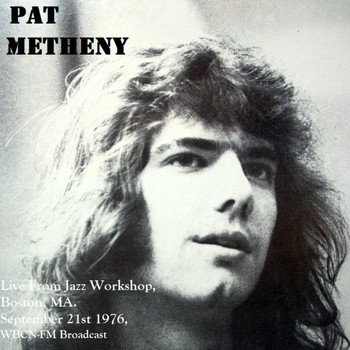 Pat Metheny - Live From Jazz Workshop, Boston, MA. September 21st 1976, WBCN-FM Broadcast (Remastered)